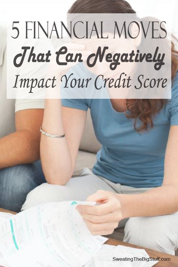 5 Financial Moves That Can Negatively Impact Your Credit Score