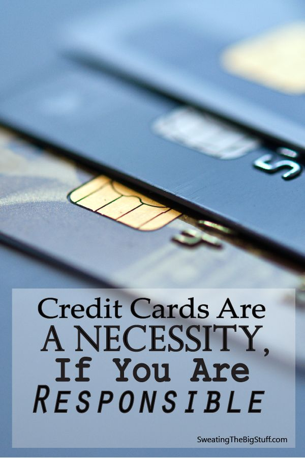 Credit Cards Are A Necessity, If You Are Responsible